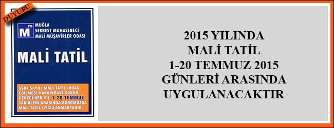 Mali Tatil 1-20 Temmuz 2015 Günleri Arasında Uygulanacaktır.
