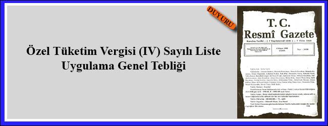 Özel Tüketim Vergisi (IV) Sayılı Liste Uygulama Genel Tebliği