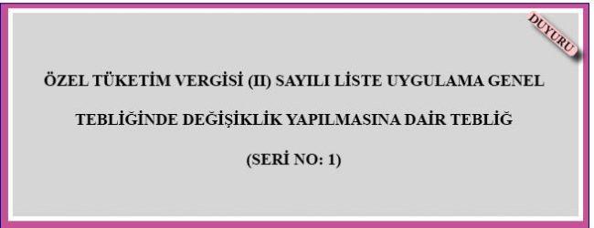ÖTV (II) Sayılı Liste Uygulama Genel Tebliğinde Değişiklik Yapılmasına Dair Tebliğ (Seri no:1)