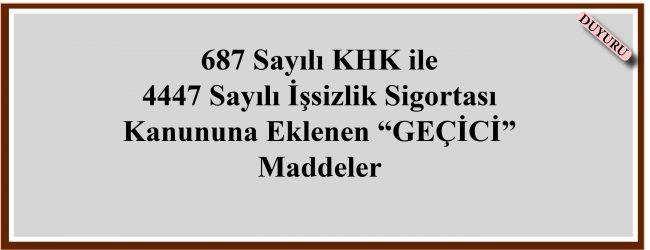 """687 Sayılı KHK ile  4447 Sayılı İşsizlik Sigortası Kanununa Eklenen """"GEÇİCİ""""  Maddeler"""