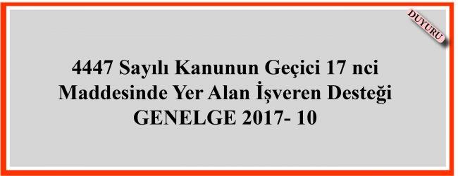 4447 Sayılı Kanunun Geçici 17 nci Maddesinde Yer Alan İşveren Desteği GENELGE 2017- 10
