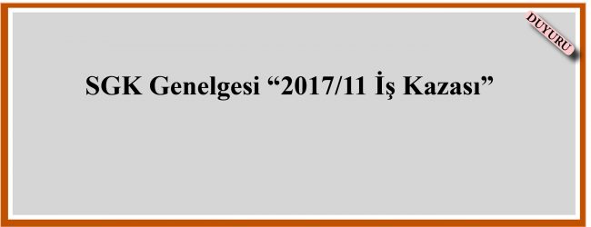 """SGK Genelgesi """"2017/11 İş Kazası"""""""