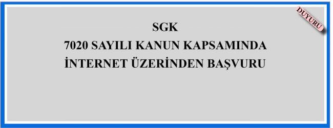 SGK 7020 Sayılı Kanun Kapsamında İnternet Üzerinden Başvuru