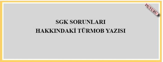 SGK Sorunları Hakkındaki Türmob Yazısı