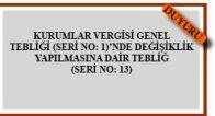 KURUMLAR VERGİSİ GENEL TEBLİĞİ (SERİ NO: 1)'NDE DEĞİŞİKLİK  YAPILMASINA DAİR TEBLİĞ (SERİ NO: 13)