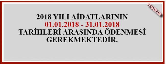 2018 YILI AİDATLARININ 01.01.2018 – 31.01.2018  TARİHLERİ ARASINDA ÖDENMESİ  GEREKMEKTEDİR.