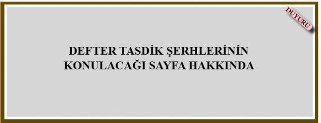 DEFTER TASDİK ŞERHLERİNİN  KONULACAĞI SAYFA HAKKINDA