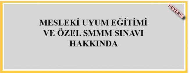 Mesleki Uyum Eğitimi ve Özel SMMM Sınavı Hk.
