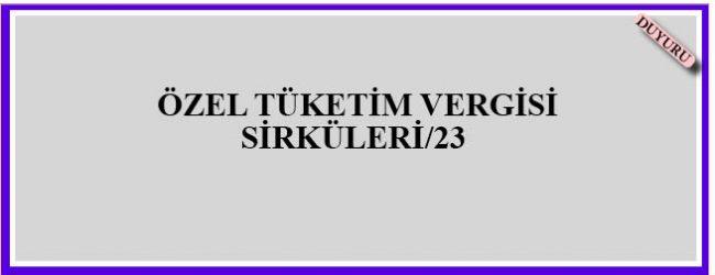 ÖZEL TÜKETİM VERGİSİ SİRKÜLERİ/23