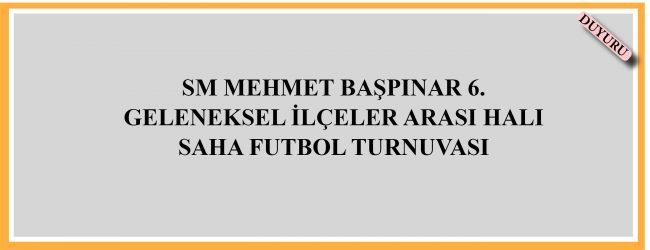 Sm Mehmet Başpınar 6. Halı Saha Futbol Turnuvası