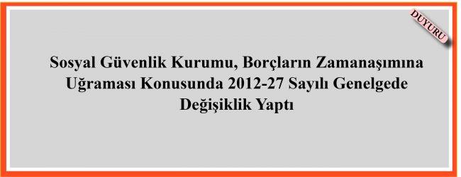 SOSYAL GÜVENLİK KURUMU, BORÇLARIN ZAMANAŞIMINA UĞRAMASI KONUSUNDA 2012-27 SAYILI GENELGEDE DEĞİŞİKLİK YAPTI