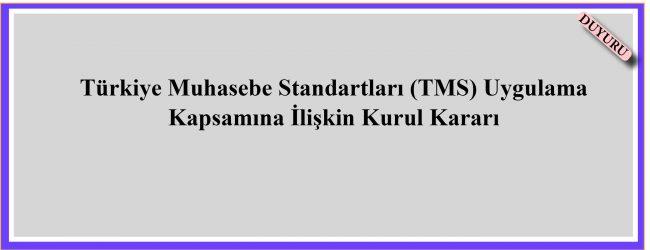 Türkiye Muhasebe Standartları (TMS) Uygulama Kapsamına İlişkin Kurul Kararı
