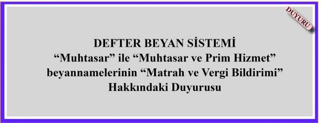 """Defter Beyan Sistemi """"Muhtasar"""" ile """"Muhtasar ve Prim Hizmet"""" beyannamelerinin """"Matrah ve Vergi Bildirimi"""" Hakkında Duyurusu"""