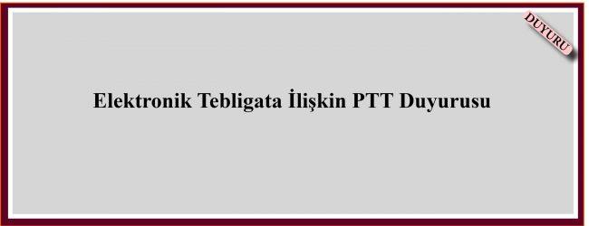 Elektronik Tebligata İlişkin PTT Duyurusu