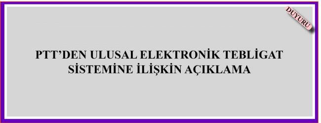 PTT'DEN ULUSAL ELEKTRONİK TEBLİGAT SİSTEMİNE İLİŞKİN AÇIKLAMA