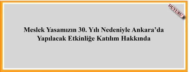 Meslek Yasamızın 30. Yılı Nedeniyle Ankarada Yapılacak Etkinliğe Katılım Hakkında