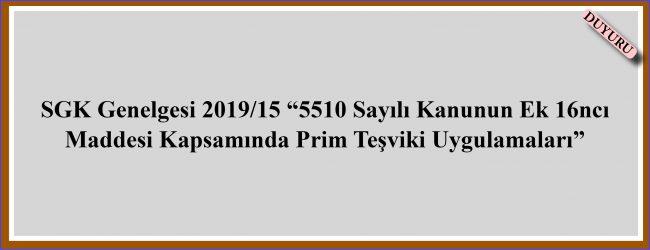 """SGK Genelgesi 2019/15 """"5510 Sayılı Kanunun Ek 16ncı Maddesi Kapsamında Prim Teşviki Uygulamaları"""""""