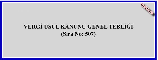 VERGİ USUL KANUNU GENEL TEBLİĞİ  (Sıra No: 507)