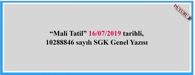 """""""Mali Tatil"""" 16/07/2019 tarihli, 10288846 sayılı SGK Genel Yazısı"""