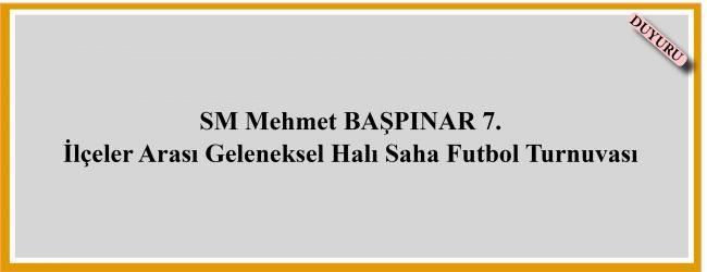 Sm Mehmet BAŞPINAR 7.  İlçeler Arası Geleneksel Halı Saha Futbol Turnuvası