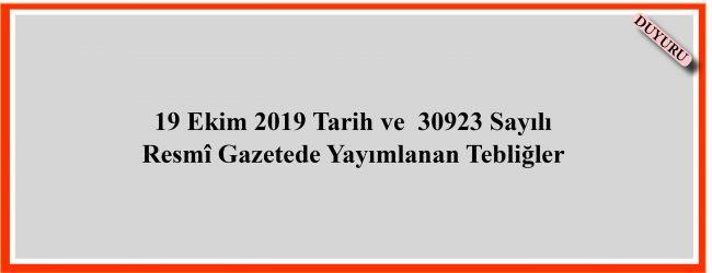 19 Ekim 2019 Tarih ve  30923 Sayılı  Resmî Gazetede Yayımlanan Tebliğler.