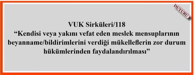 """VUK Sirküleri/118 """"Kendisi veya yakını vefat eden meslek mensuplarının beyanname/bildirimlerini verdiği mükelleflerin zor durum hükümlerinden faydalandırılması"""""""