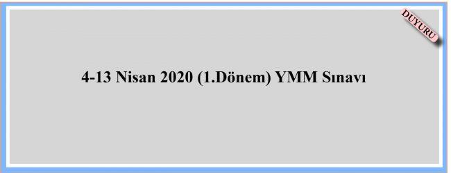 4-13 Nisan 2020 (1.Dönem) YMM Sınavı