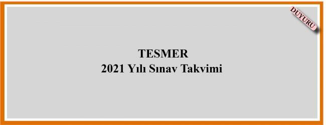 TESMER 2021 Yılı Sınav Takvimi