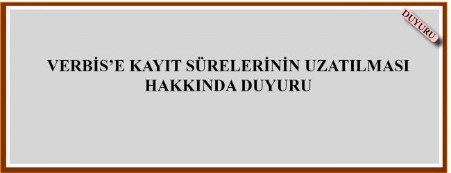 VERBİS'E KAYIT SÜRELERİNİN UZATILMASI HAKKINDA DUYURU