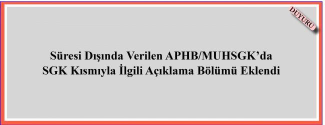 Süresi Dışında Verilen APHB/MUHSGK'da SGK Kısmıyla İlgili Açıklama Bölümü Eklendi